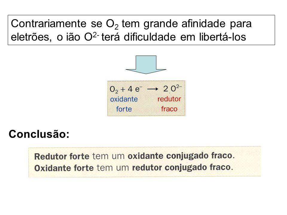 Contrariamente se O2 tem grande afinidade para eletrões, o ião O2- terá dificuldade em libertá-los