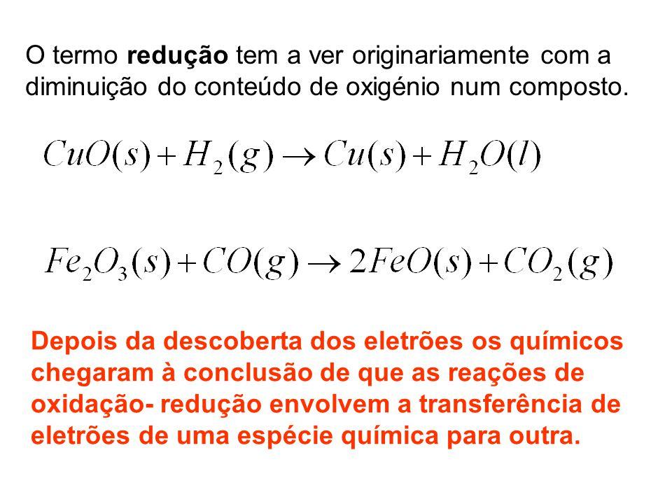 O termo redução tem a ver originariamente com a diminuição do conteúdo de oxigénio num composto.