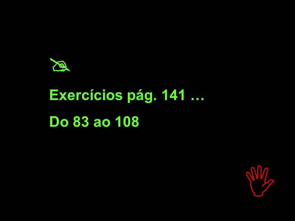  Exercícios pág. 141 … Do 83 ao 108 
