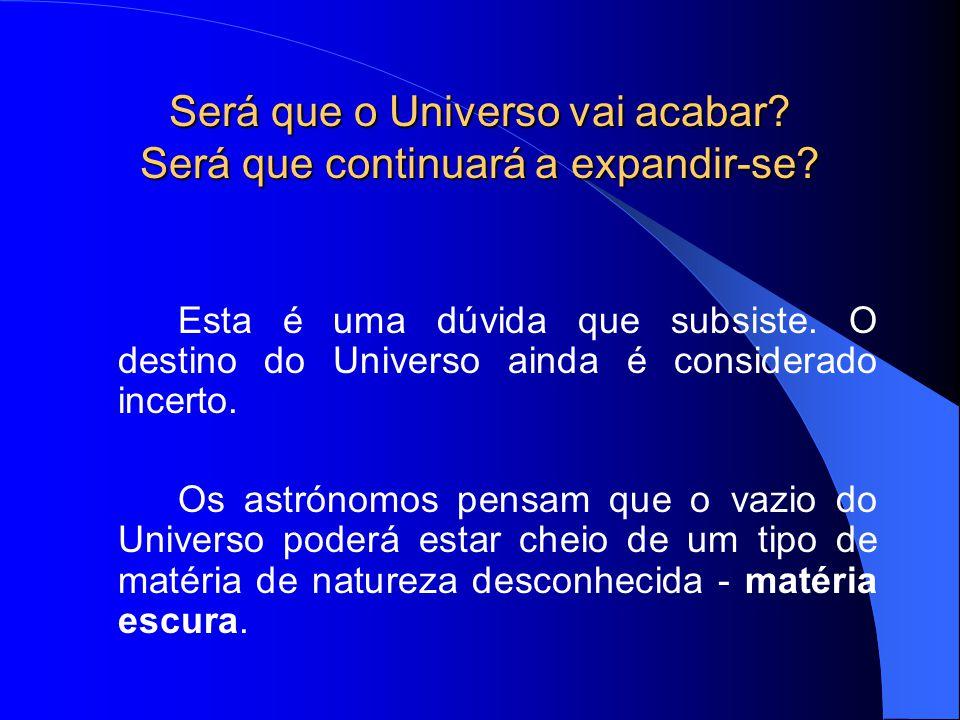 Será que o Universo vai acabar Será que continuará a expandir-se