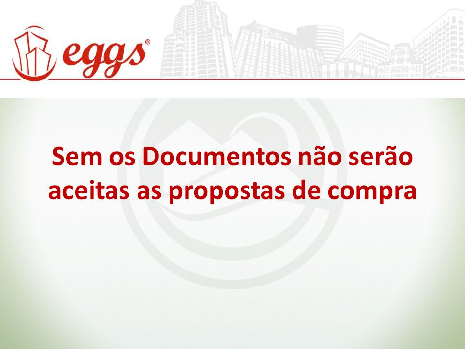 Sem os Documentos não serão aceitas as propostas de compra