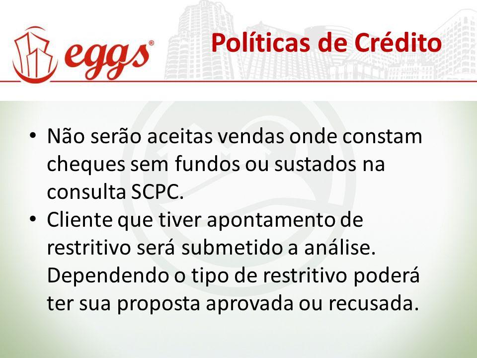 Políticas de Crédito Não serão aceitas vendas onde constam cheques sem fundos ou sustados na consulta SCPC.