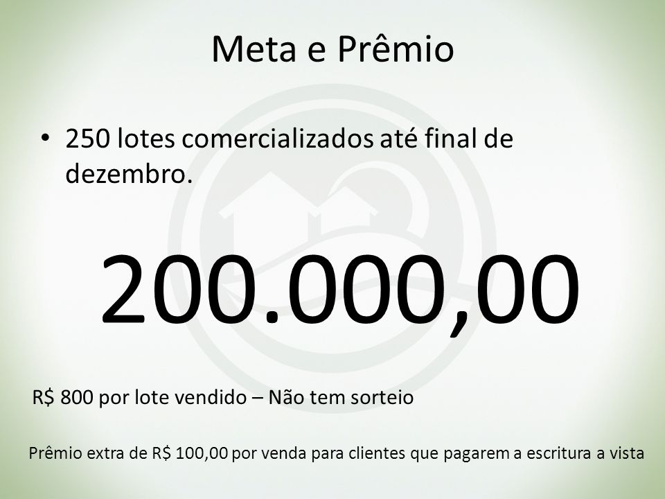 Meta e Prêmio 250 lotes comercializados até final de dezembro. 200.000,00. R$ 800 por lote vendido – Não tem sorteio.