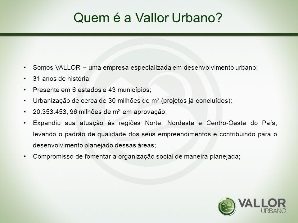 Quem é a Vallor Urbano Somos VALLOR – uma empresa especializada em desenvolvimento urbano; 31 anos de história;