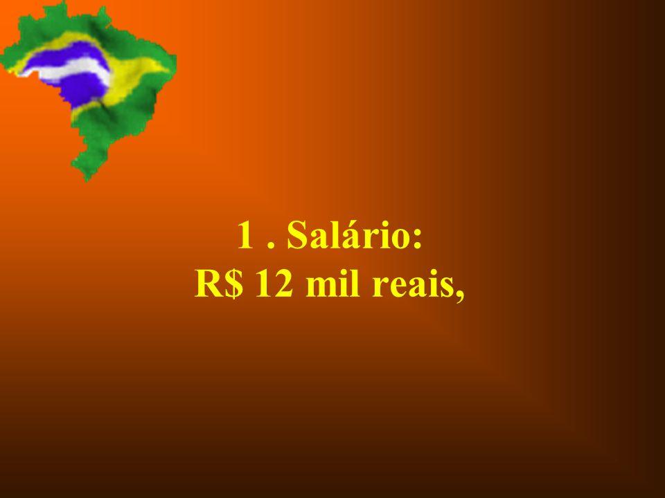 1 . Salário: R$ 12 mil reais,