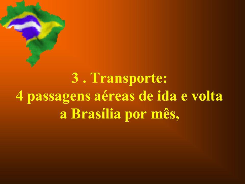3 . Transporte: 4 passagens aéreas de ida e volta a Brasília por mês,