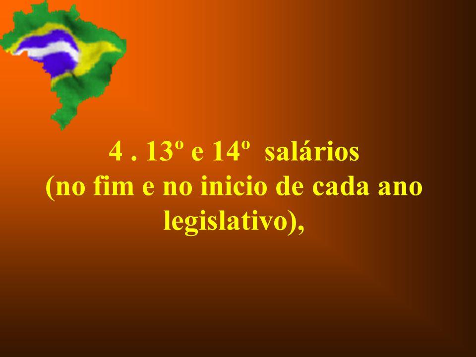 4 . 13º e 14º salários (no fim e no inicio de cada ano legislativo),