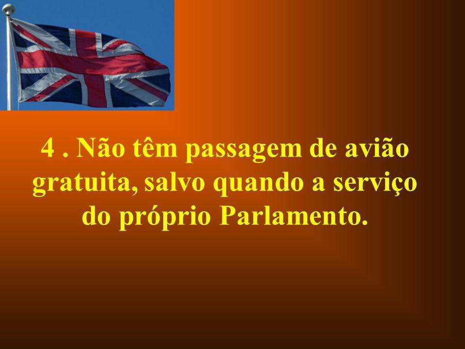 4 . Não têm passagem de avião gratuita, salvo quando a serviço do próprio Parlamento.