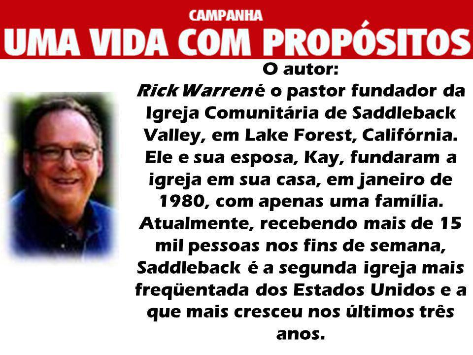 O autor: Rick Warren é o pastor fundador da Igreja Comunitária de Saddleback Valley, em Lake Forest, Califórnia.