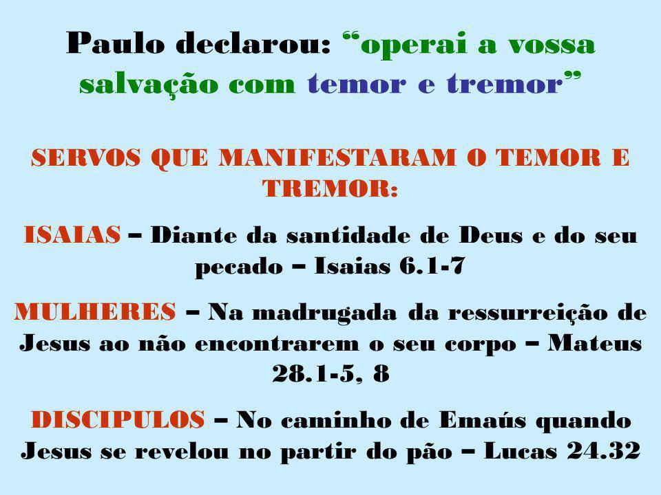 Paulo declarou: operai a vossa salvação com temor e tremor