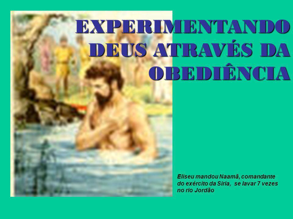 EXPERIMENTANDO DEUS ATRAVÉS DA OBEDIÊNCIA