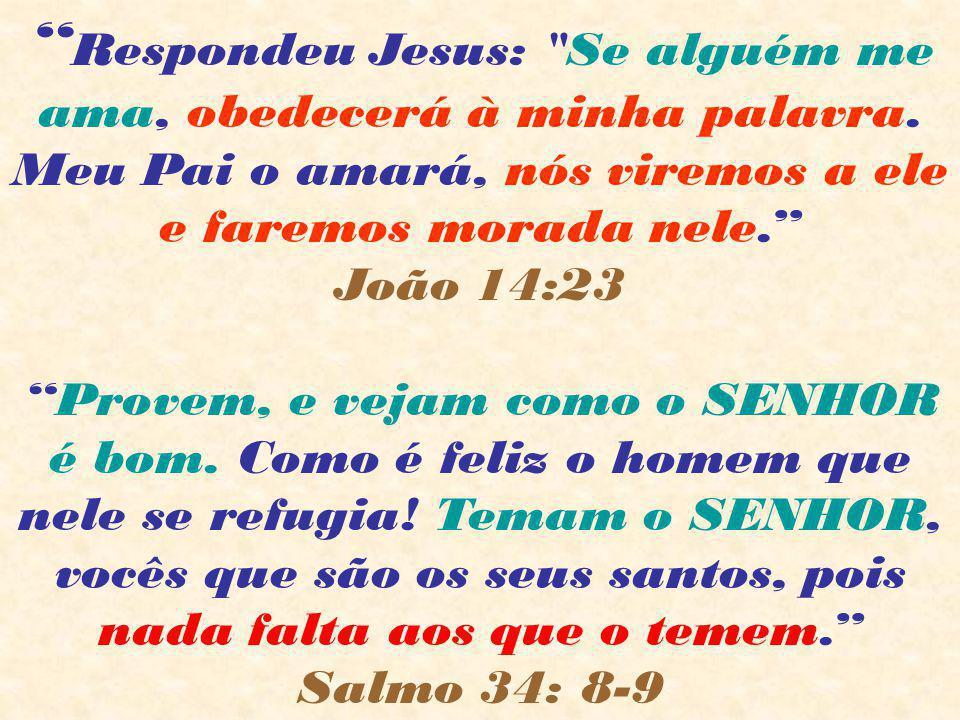 Respondeu Jesus: Se alguém me ama, obedecerá à minha palavra