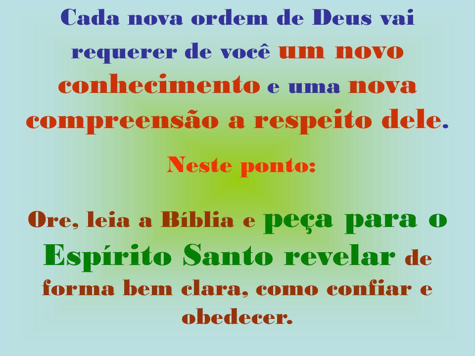 Cada nova ordem de Deus vai requerer de você um novo conhecimento e uma nova compreensão a respeito dele.