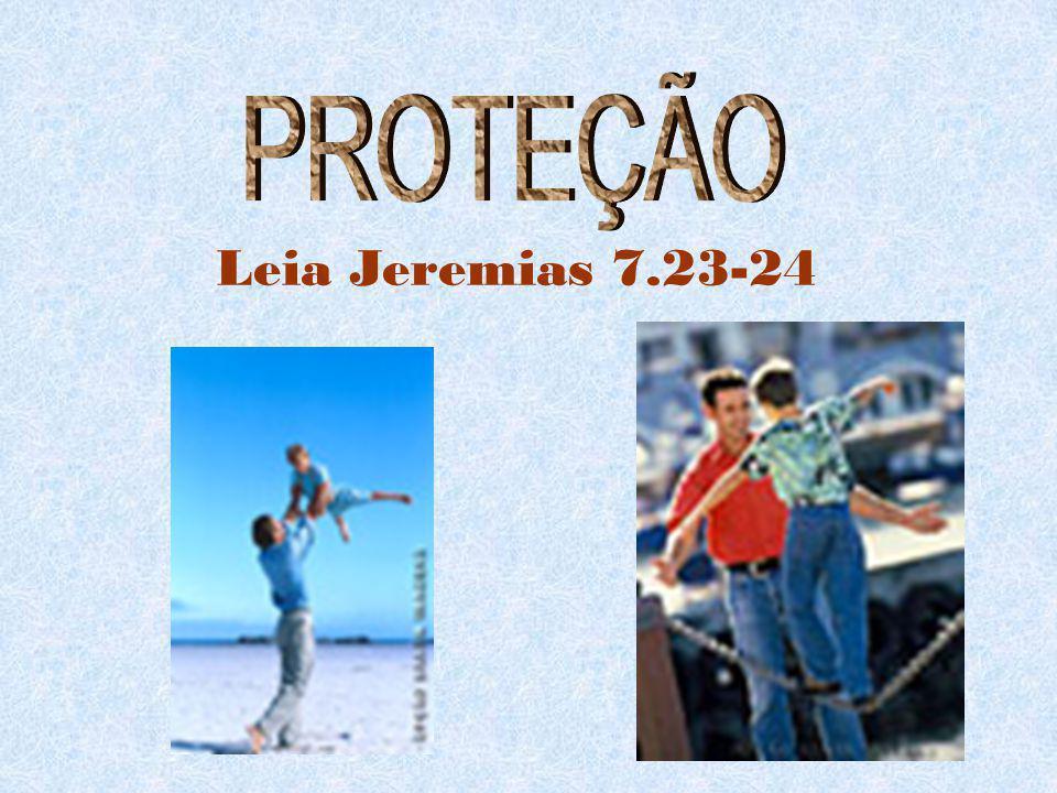 PROTEÇÃO Leia Jeremias 7.23-24