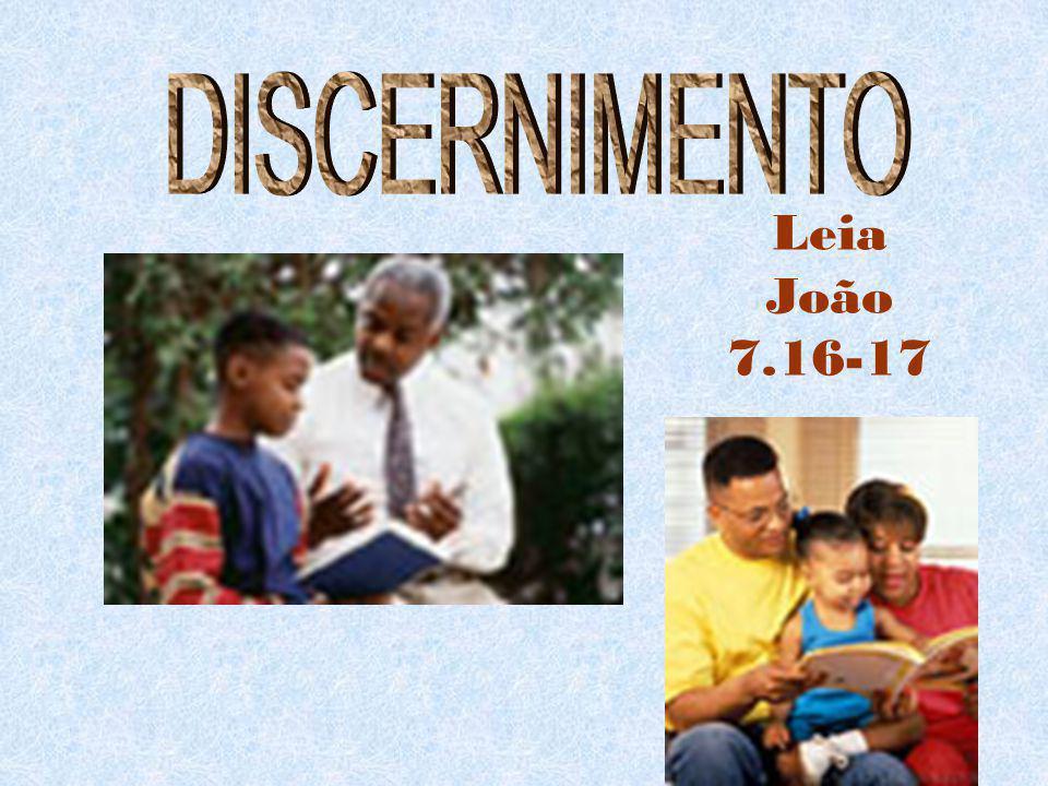 DISCERNIMENTO Leia João 7.16-17