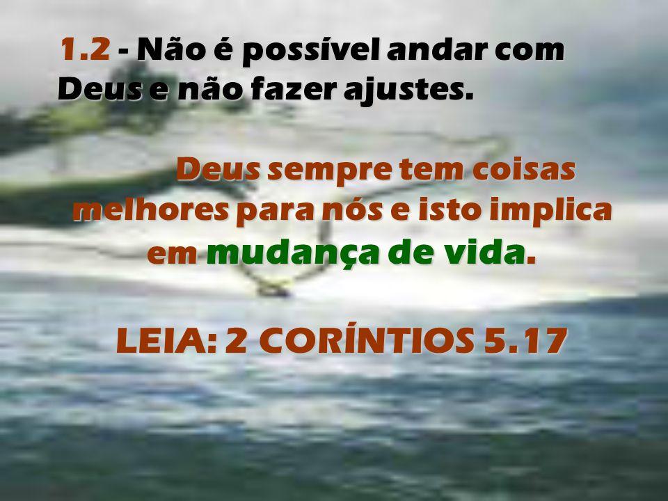 1.2 - Não é possível andar com Deus e não fazer ajustes.