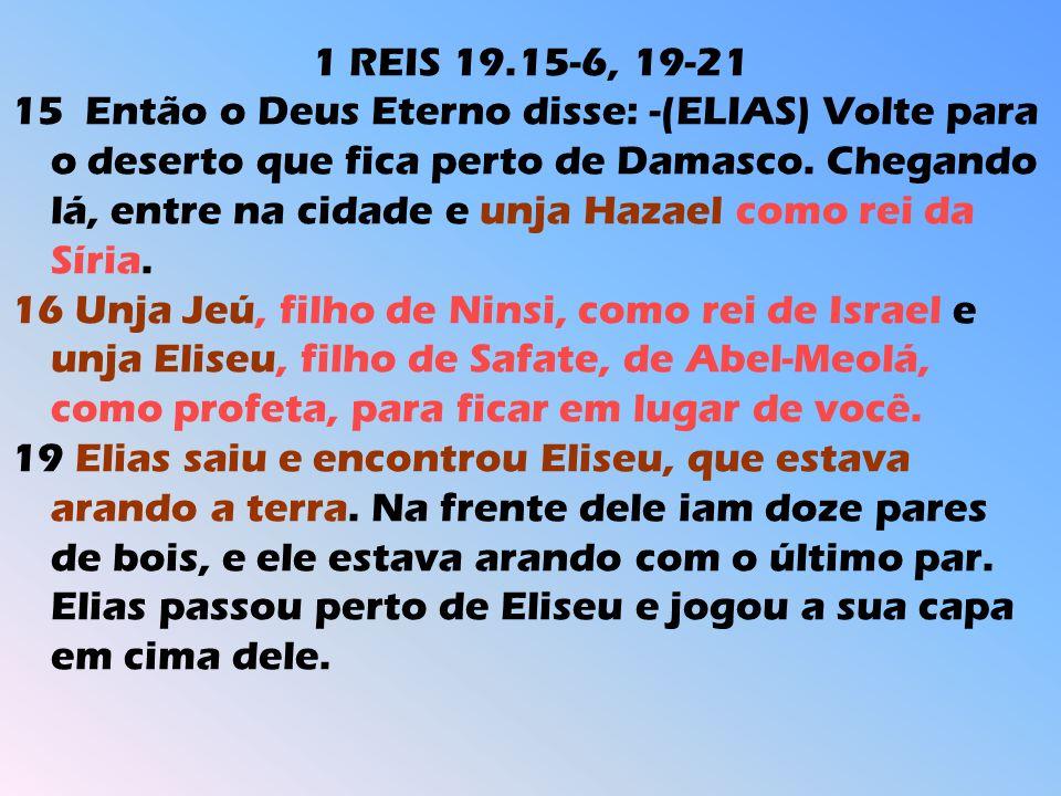 1 REIS 19.15-6, 19-21