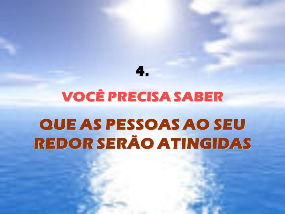 QUE AS PESSOAS AO SEU REDOR SERÃO ATINGIDAS