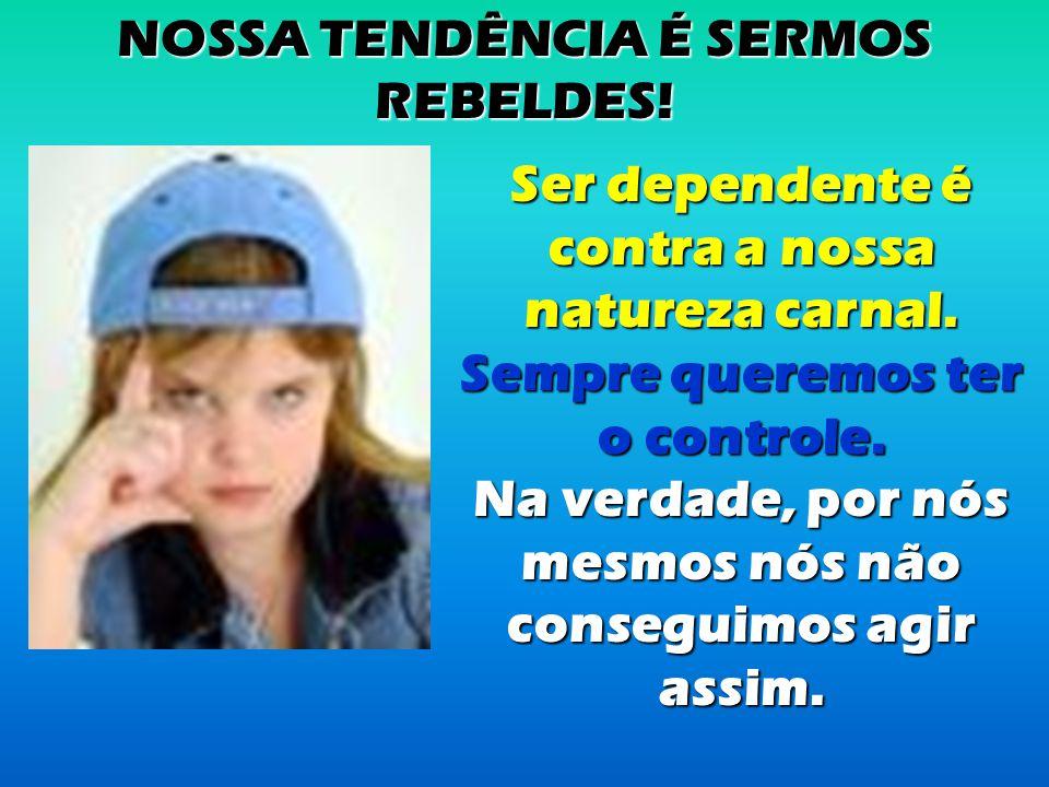 NOSSA TENDÊNCIA É SERMOS REBELDES!