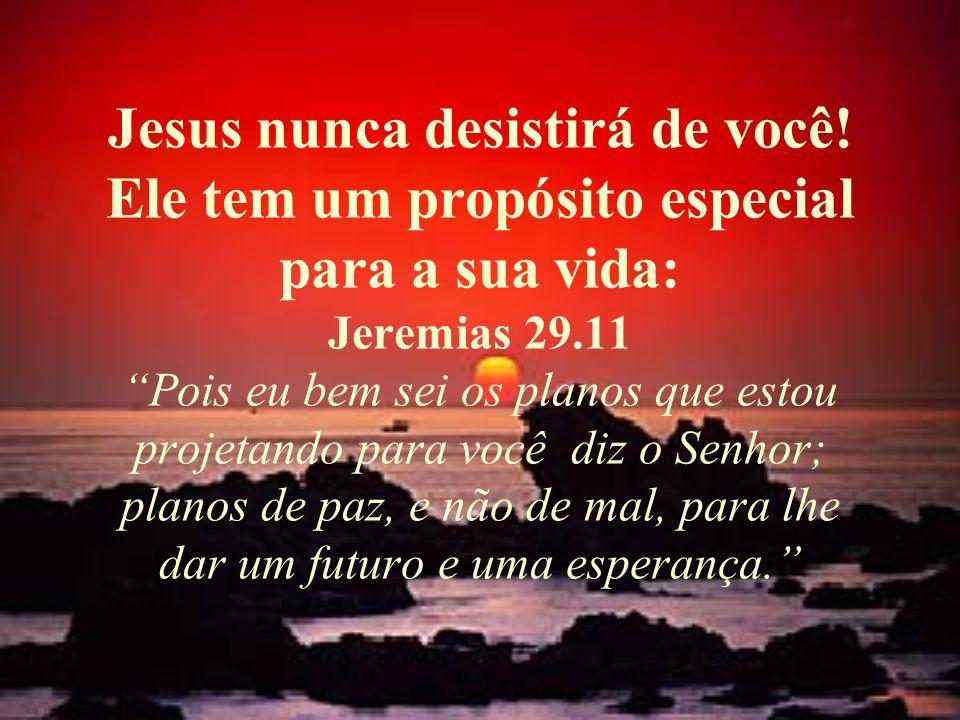 Jesus nunca desistirá de você