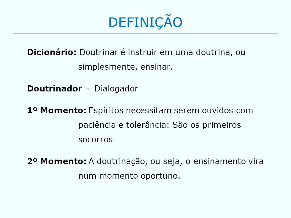 DEFINIÇÃO Dicionário: Doutrinar é instruir em uma doutrina, ou simplesmente, ensinar. Doutrinador = Dialogador.