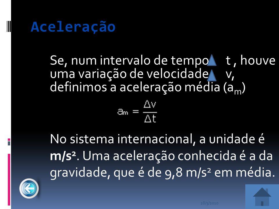 Aceleração Se, num intervalo de tempo t , houve uma variação de velocidade v, definimos a aceleração média (am)