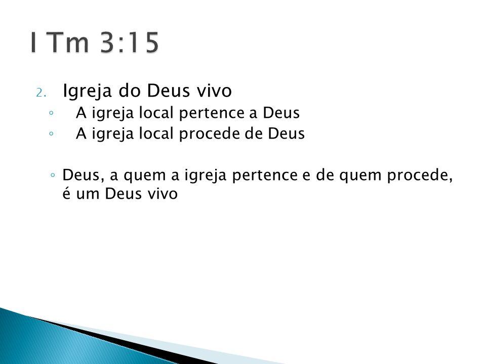 I Tm 3:15 Igreja do Deus vivo A igreja local pertence a Deus