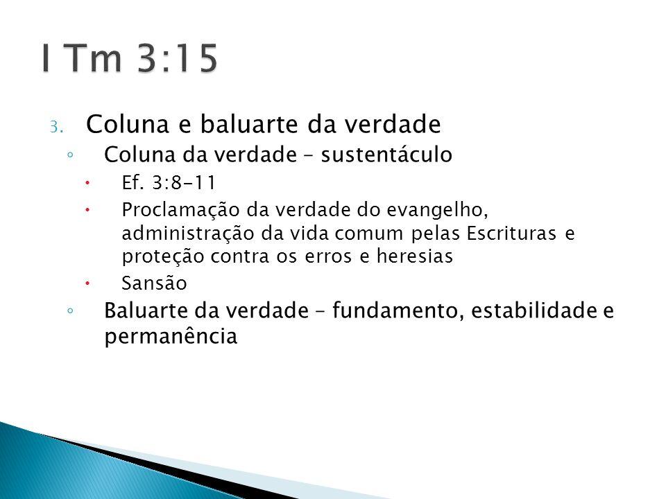I Tm 3:15 Coluna e baluarte da verdade