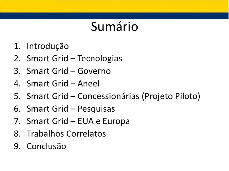 Sumário Introdução Smart Grid – Tecnologias Smart Grid – Governo