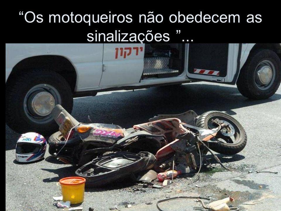 Os motoqueiros não obedecem as sinalizações ...