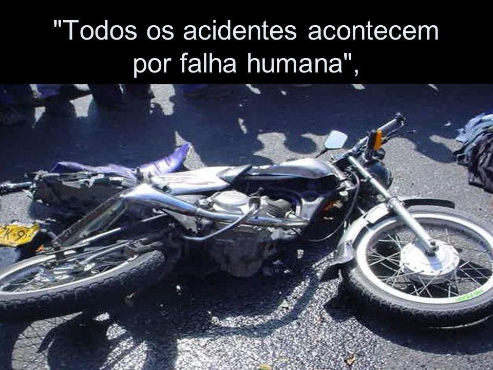 Todos os acidentes acontecem por falha humana ,