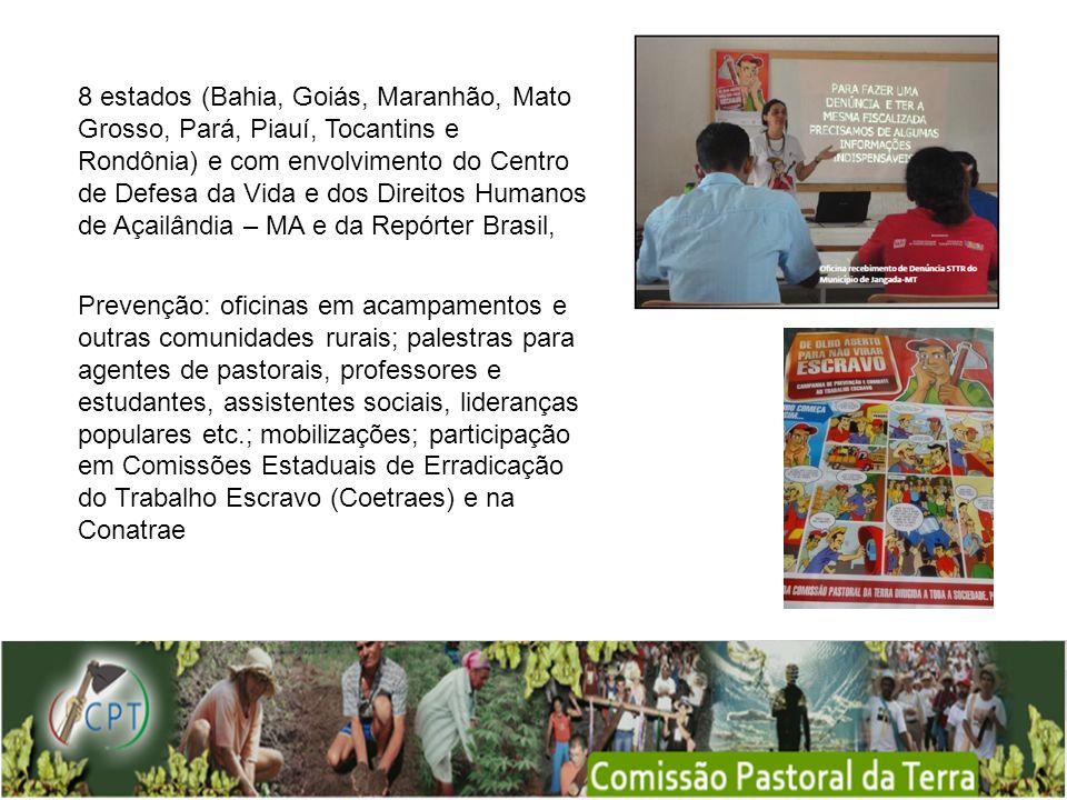 8 estados (Bahia, Goiás, Maranhão, Mato Grosso, Pará, Piauí, Tocantins e Rondônia) e com envolvimento do Centro de Defesa da Vida e dos Direitos Humanos de Açailândia – MA e da Repórter Brasil,