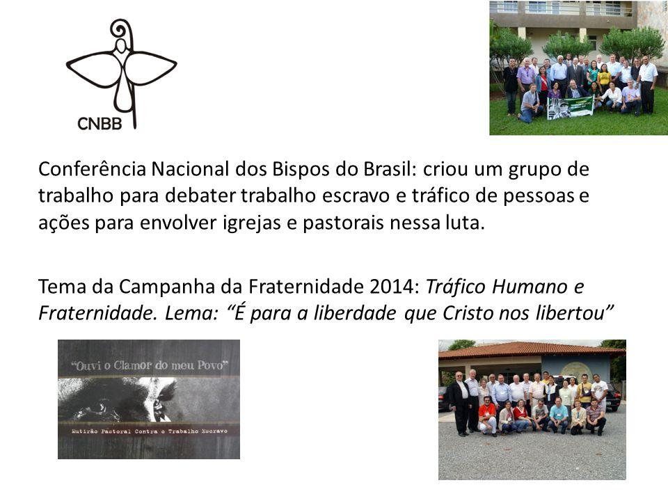 Conferência Nacional dos Bispos do Brasil: criou um grupo de trabalho para debater trabalho escravo e tráfico de pessoas e ações para envolver igrejas e pastorais nessa luta.