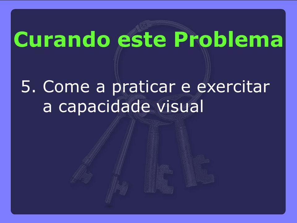 Curando este Problema 5. Come a praticar e exercitar a capacidade visual