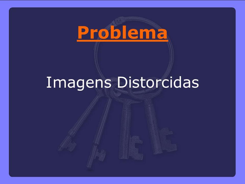 Problema Imagens Distorcidas