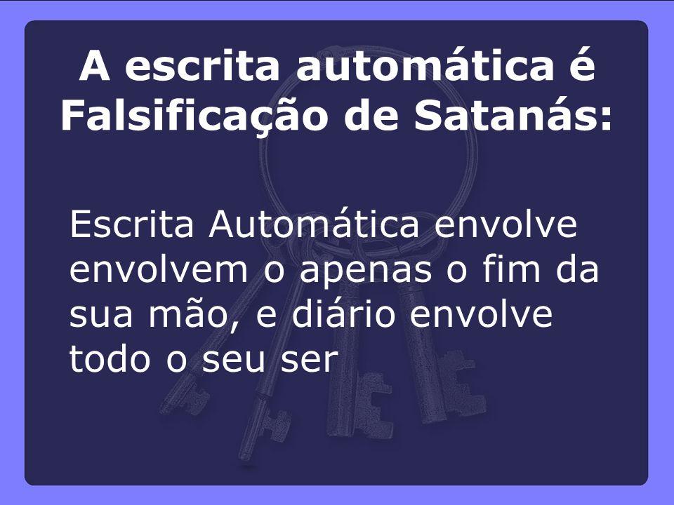 A escrita automática é Falsificação de Satanás: