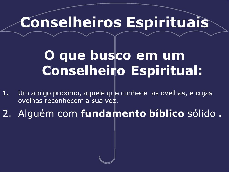 Conselheiros Espirituais O que busco em um Conselheiro Espiritual: