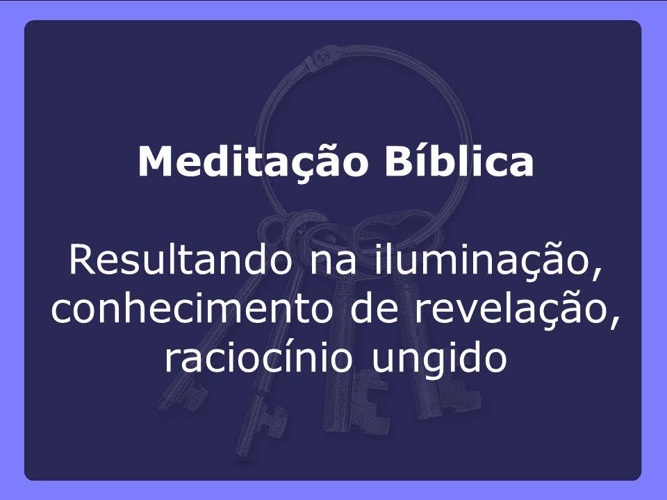 Resultando na iluminação, conhecimento de revelação, raciocínio ungido