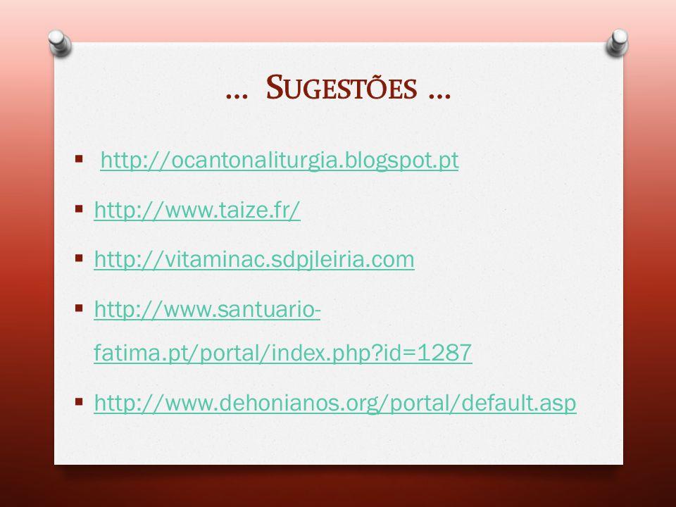 … Sugestões … http://ocantonaliturgia.blogspot.pt http://www.taize.fr/