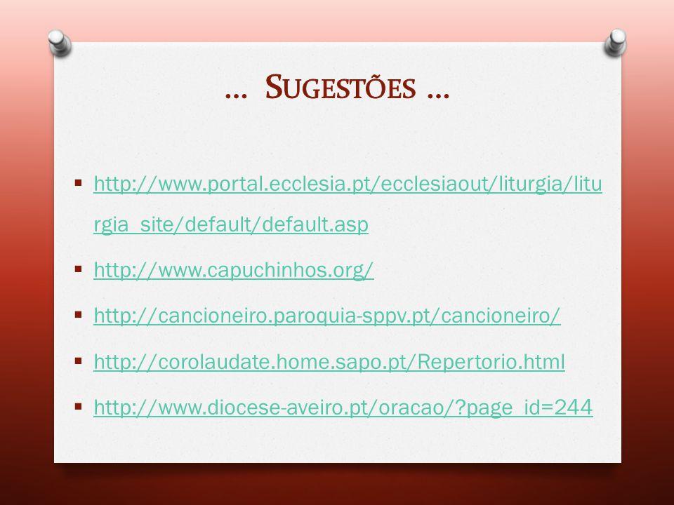 … Sugestões … http://www.portal.ecclesia.pt/ecclesiaout/liturgia/liturgia_site/default/default.asp.