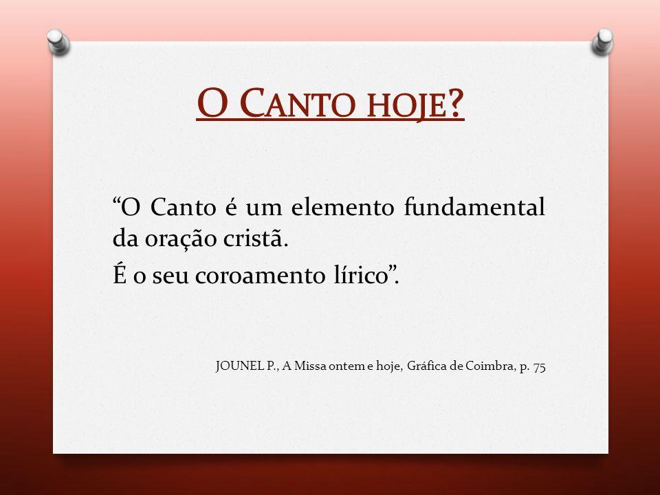 O Canto hoje O Canto é um elemento fundamental da oração cristã.