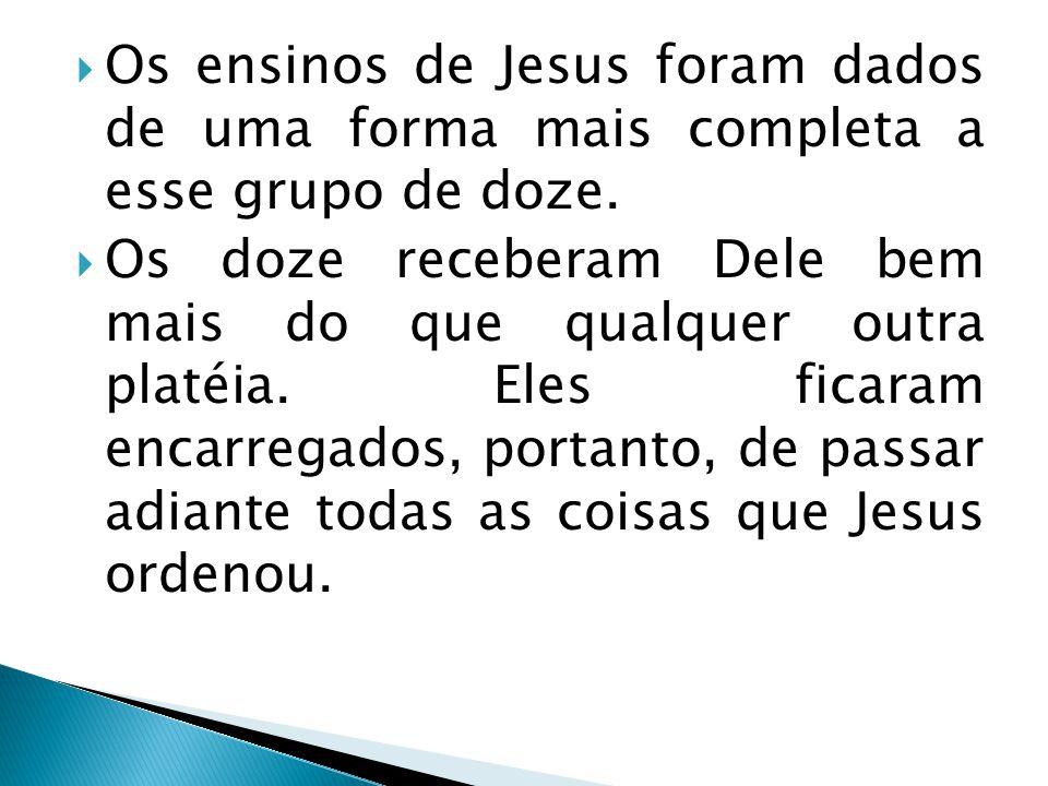 Os ensinos de Jesus foram dados de uma forma mais completa a esse grupo de doze.