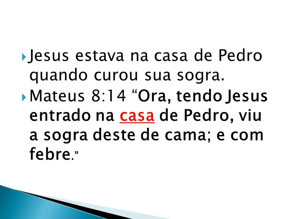 Jesus estava na casa de Pedro quando curou sua sogra.