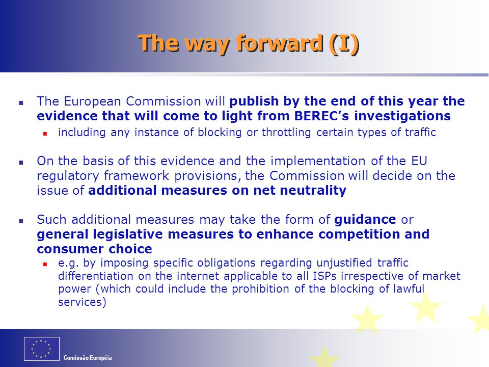 The way forward (I) The European Commission will publish by the end of this year the evidence that will come to light from BEREC's investigations.