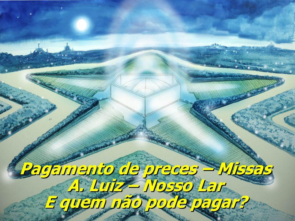 Pagamento de preces – Missas A. Luiz – Nosso Lar