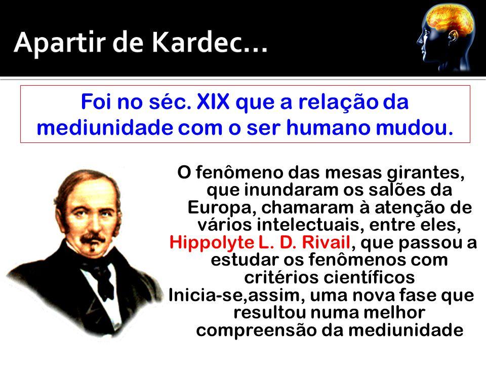 Foi no séc. XIX que a relação da mediunidade com o ser humano mudou.