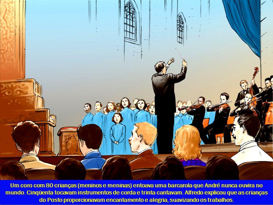 Um coro com 80 crianças (meninos e meninas) entoava uma barcarola que André nunca ouvira no mundo.