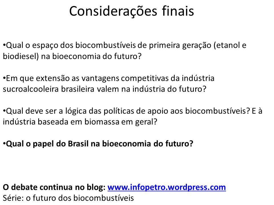 Considerações finais Qual o espaço dos biocombustíveis de primeira geração (etanol e biodiesel) na bioeconomia do futuro