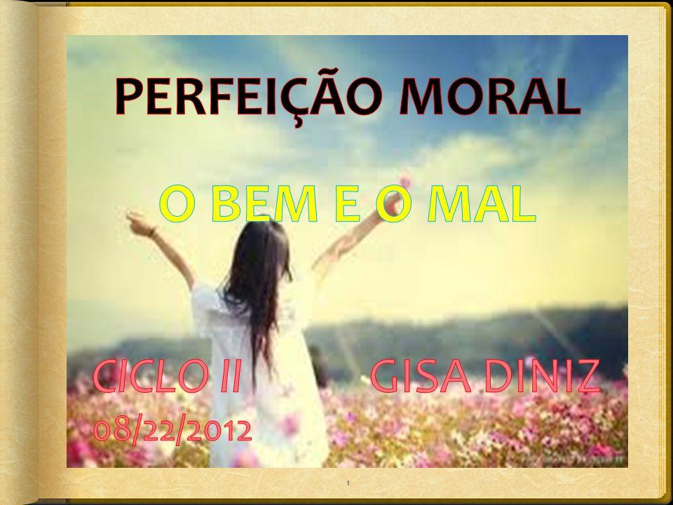 PERFEIÇÃO MORAL O BEM E O MAL