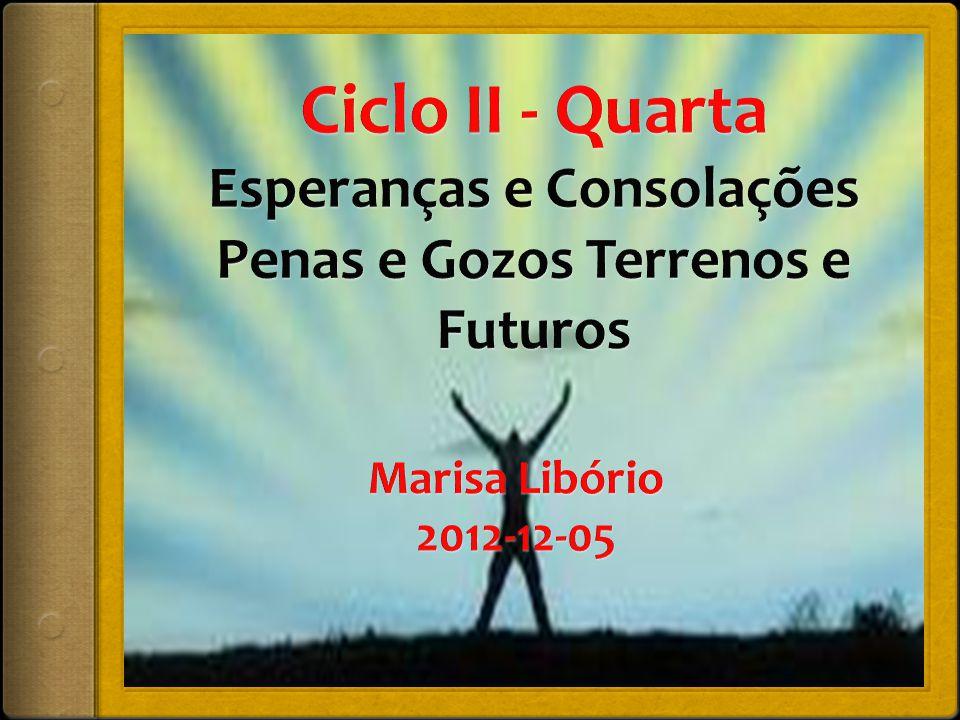 Ciclo II - Quarta Esperanças e Consolações Penas e Gozos Terrenos e Futuros